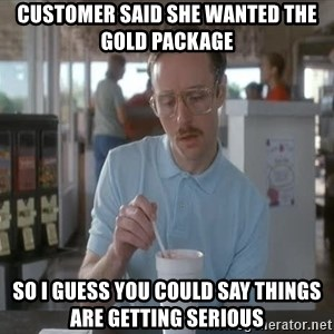 Things are getting pretty Serious (Napoleon Dynamite) - customer said she wanted the gold package so i guess you could say things are getting serious