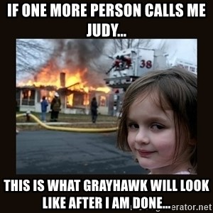 burning house girl - If one more person calls me Judy... This is what Grayhawk Will look like after I am done...