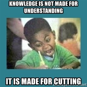 I love coloring kid - Knowledge is not made for understanding it is made for cutting