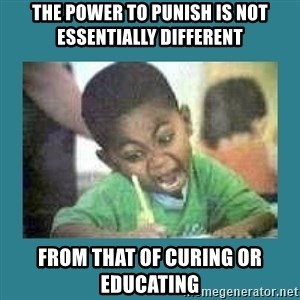 I love coloring kid - the power to punish is not essentially different from that of curing or educating