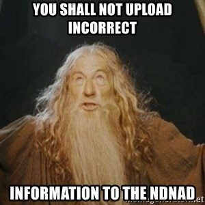 You shall not pass - You shall not upload incorrect information to the NDNAD