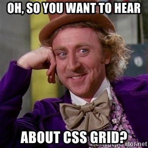 Willy Wonka - oh, so you want to hear about CSS grid?
