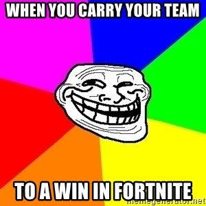 Trollface - When you carry your team To a win in Fortnite