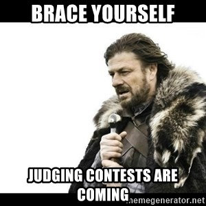 Winter is Coming - brace yourself judging contests are coming