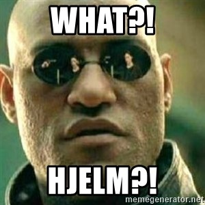 What If I Told You - What?! Hjelm?!