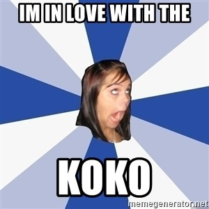Annoying Facebook Girl - IM IN LOVE WITH THE KOKO