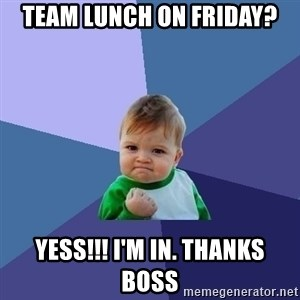 Success Kid - TEAM LUNCH ON FRIDAY? YESS!!! I'M IN. THANKS BOSS