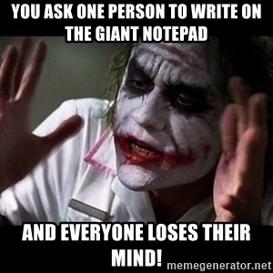 joker mind loss - You ask one person to write on the giant notepad and everyone loses their mind!