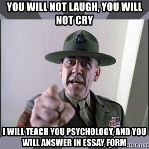 R. Lee Ermey - You will not laugh, you will not cry I will teach you psychology, and you will answer in essay form