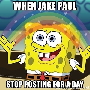 spongebob rainbow - WHEN JAKE PAUL STOP POSTING FOR A DAY