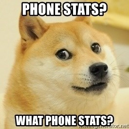 Dogeeeee - Phone Stats? What phone stats?