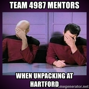 Double Facepalm - Team 4987 Mentors When unpacking at Hartford