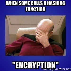"Picard facepalm  - When some calls a hashing function ""encryption"""