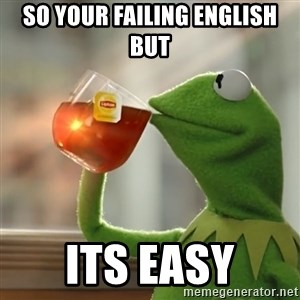 Kermit The Frog Drinking Tea - so your failing english but its easy