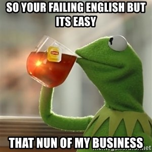 Kermit The Frog Drinking Tea - so your failing english but its easy that nun of my business