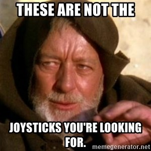 These are not the droids you were looking for - These are not the  Joysticks you're looking for.