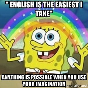 """Bob esponja imaginacion - """" english is the easiest I take"""" anything is possible when you use your imagination"""