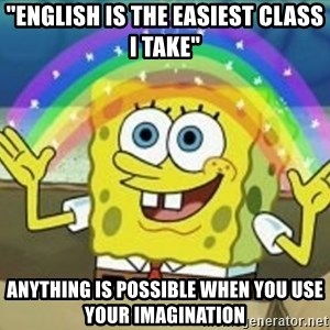 """Bob esponja imaginacion - """"english is the easiest class i take"""" anything is possible when you use your imagination"""