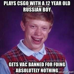 Bad Luck Brian - Plays CSGO with a 12 year old russian boy Gets vac banned for foing absolutely nothing