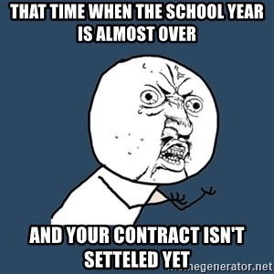 Y U No - That time when the school year is almost over and your contract isn't setteled yet