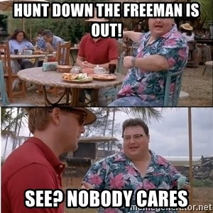 See? Nobody Cares - Hunt Down the freeman is out! see? nobody cares