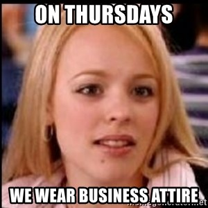 regina george fetch - On Thursdays We wear business Attire