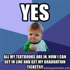 Success Kid - YES All My TEXTBOOKS are in, now I can get in line and get my Graduation tickets!!