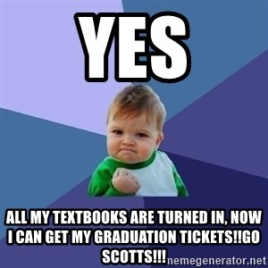 Success Kid - YES All my TEXTBooks are turned in, now I can get my GRADUATION tickets!!GO SCOTTS!!!