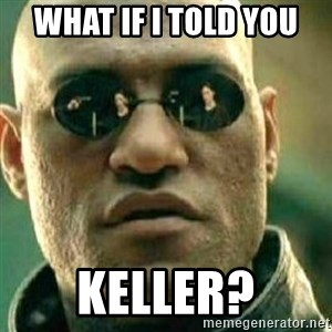 What If I Told You - what if i told you keller?