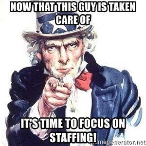 Uncle Sam - Now that this guy is taken care of It's time to focus on staffing!