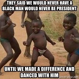 african children dancing - they said we would never have a black man would never be president until we made a difference and danced with him