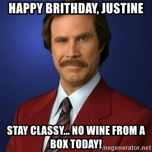 Anchorman Birthday - Happy Brithday, Justine Stay classy... no wine from a box today!