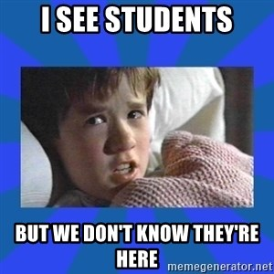 i see dead people - i see students but we don't know they're here
