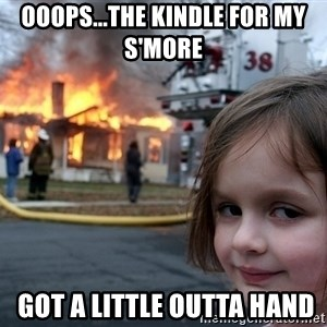 Disaster Girl - Ooops...the kindle for my s'more    got a little outta hand