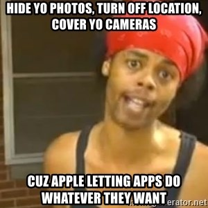 Hide Yo Kids - Hide yo photos, turn off location, cover yo cameras Cuz Apple letting apps do whatever they want