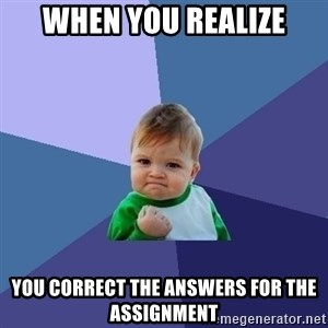 Success Kid - When you realize you correct the answers for the assignment