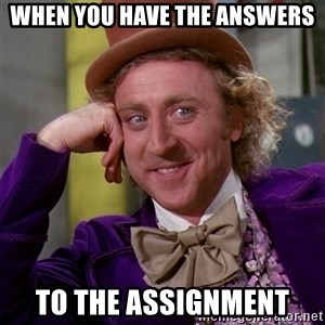 Willy Wonka - When you have the answers to the assignment
