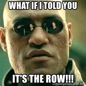 What If I Told You - what if I told you it's the row!!!