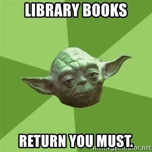 Advice Yoda Gives - library books return you must.