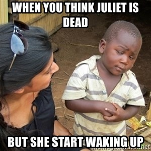 Skeptical 3rd World Kid - when you think juliet is dead but she start waking up