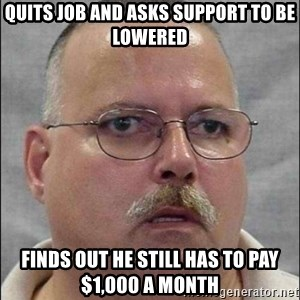 Are You A Wizard - quits job and asks support to be lowered finds out he still has to pay $1,000 a month