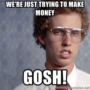 Napoleon Dynamite - We're just trying to make money GOSH!