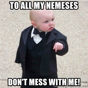 Mafia Baby - to all my nemeses don't mess with me!