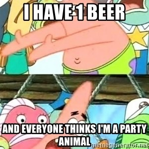 Push it Somewhere Else Patrick - I Have 1 beer And everyone thinks I'm a party animal