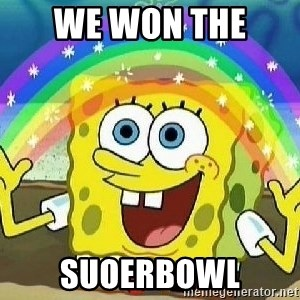 Imagination - WE WON THE  SUOERBOWL