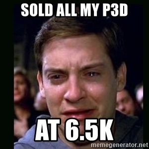 crying peter parker - Sold all my P3D at 6.5k