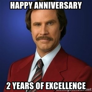 Anchorman Birthday - Happy Anniversary 2 years of excellence