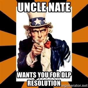 Uncle sam wants you! - UNCLE NATE WANTS YOU FOR DLP RESOLUTION