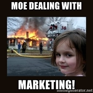 burning house girl - moe dealing with  marketing!