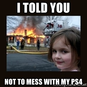 burning house girl - I told you Not to mess with my PS4